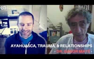 Ayahuasca, Trauma, & Relationships – Dr Gabor Maté – SC 134