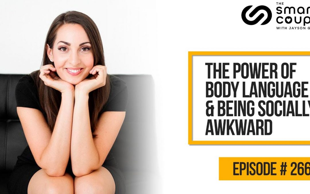 The Power of Body Language & Being Socially Awkward