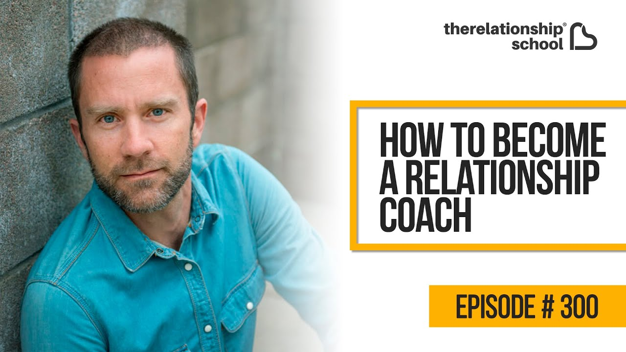 How To Become A Relationship Coach – 300