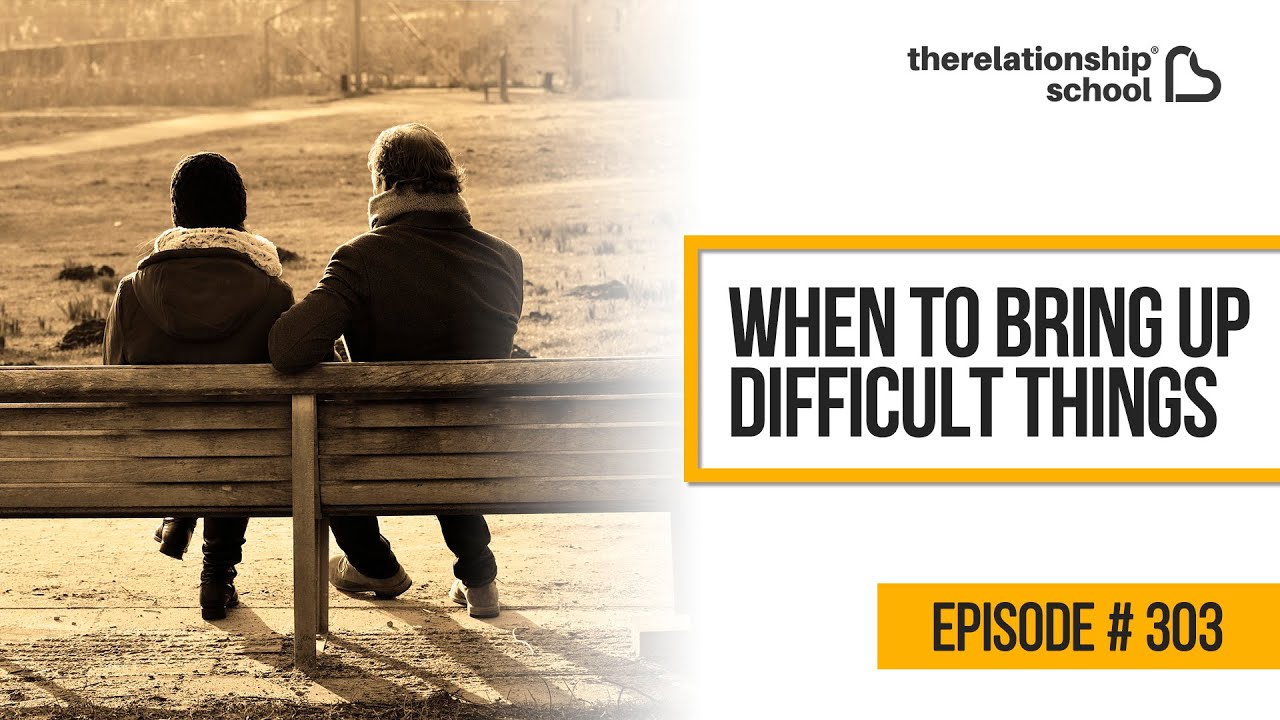 When To Bring Up Difficult Things – 303