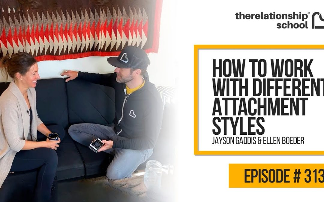 How to Work with Different Attachment Styles – Jayson Gaddis and Ellen Boeder – 313