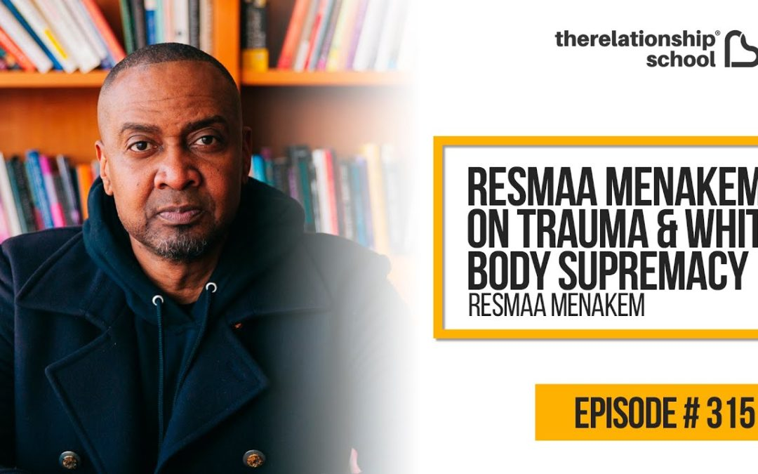 Resmaa Menakem on Trauma & White Body Supremacy – Resmaa Menakem – 315