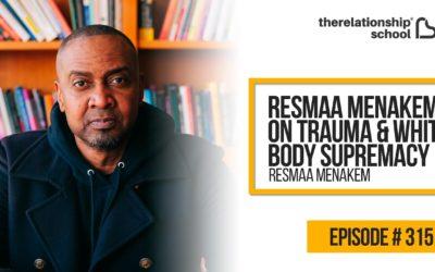 Resmaa Menakem on Trauma & White Body Supremacy – Resmaa Menakem – 315