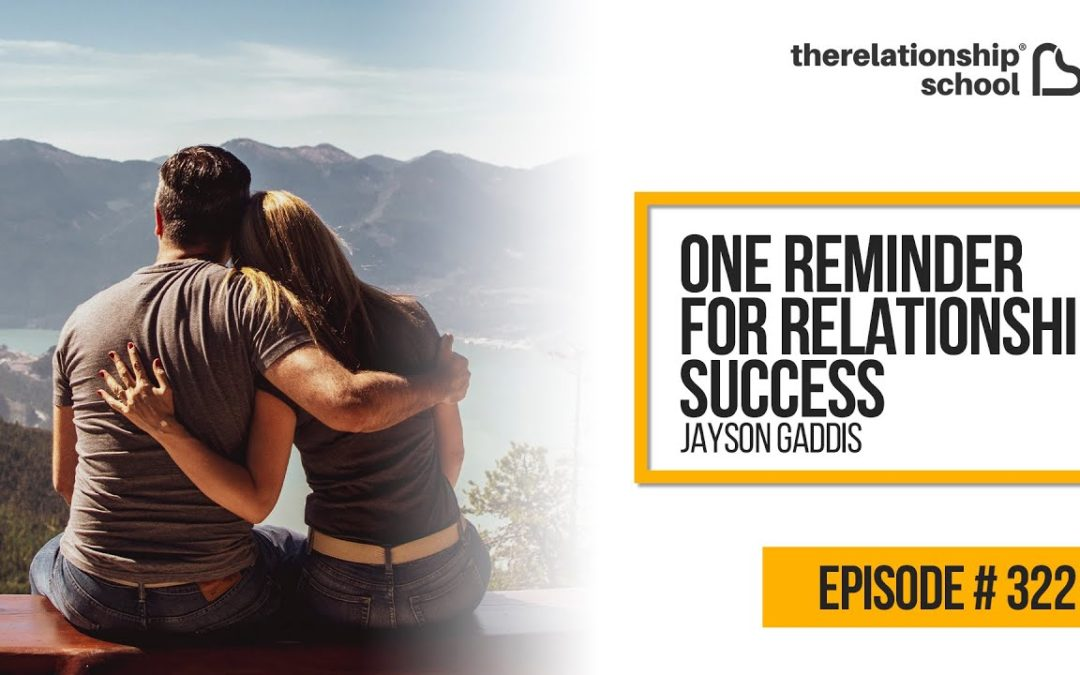 One Reminder for Relationship Success – Jayson Gaddis – 322