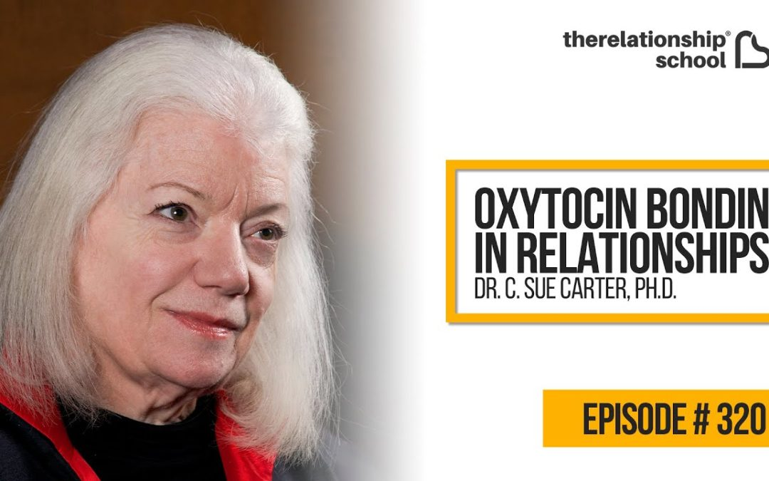 Oxytocin Bonding In Relationships – Dr. C. Sue Carter, Ph.D. – 320
