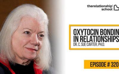 Oxytocin Bonding In Relationships – Dr. C. Sue Carter, Ph.D. – 320