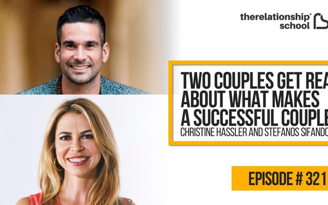 Two Couples Get Real About What Makes A Successful Couple – Christine Hassler & Stefanos Sifandos – 321
