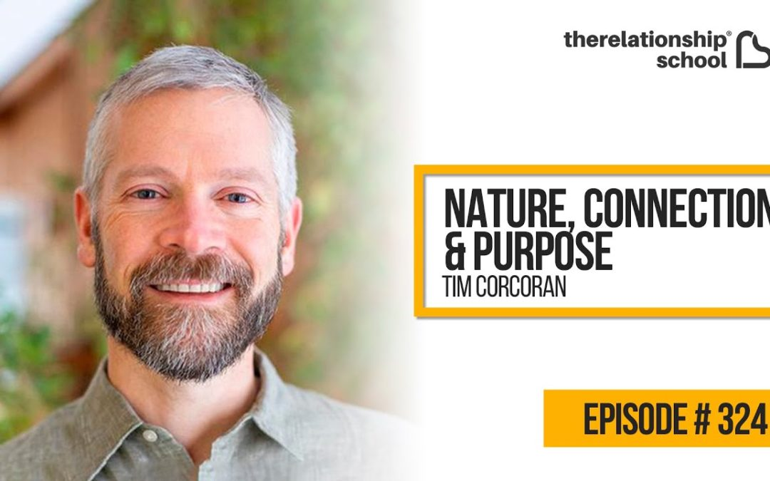 Nature, Connection & Purpose – Tim Corcoran – 324