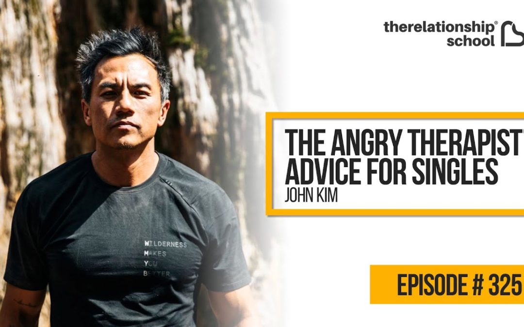 The Angry Therapist's Advice For Singles – John Kim – 325