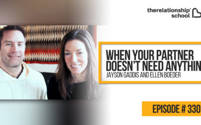 When Your Partner Doesn't Need Anything – Jayson Gaddis and Ellen Boeder – 330