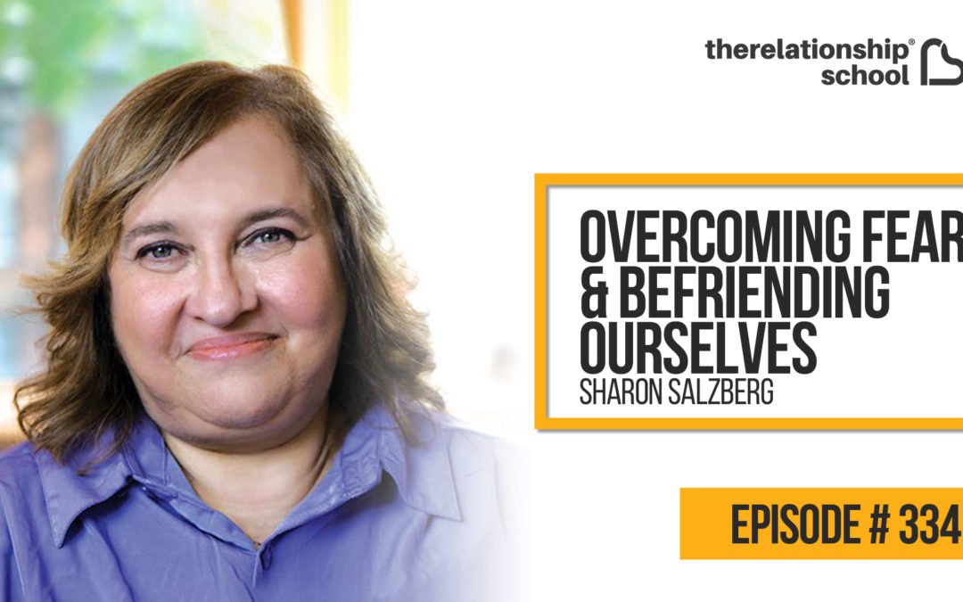 Overcoming Fear & Befriending Ourselves – Sharon Salzberg – 334