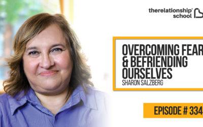 Overcoming Fear & Befriending Ourselves – Sharon Salzberg – 334