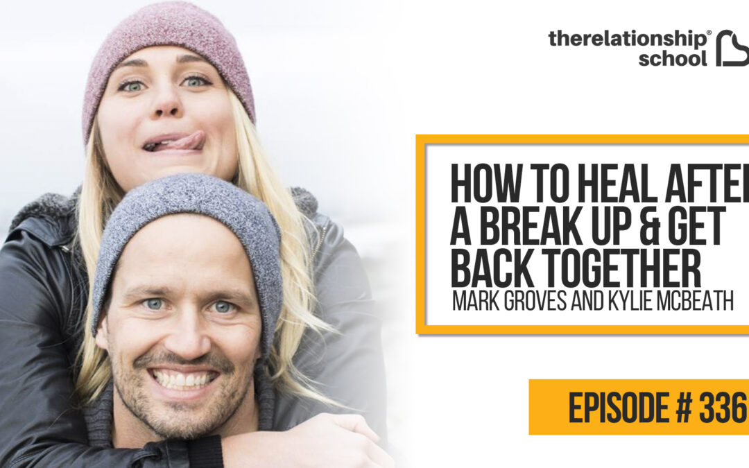 How To Heal After a Break Up & Get Back Together – Mark Groves and Kylie McBeath – 336
