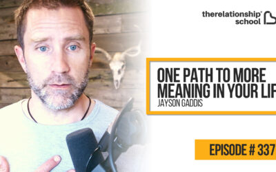 One Path To More Meaning In Your Life – Jayson Gaddis – 337