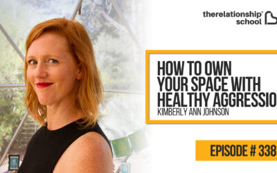 How to Own Your Space with Healthy Aggression – Kimberly Ann Johnson – 338