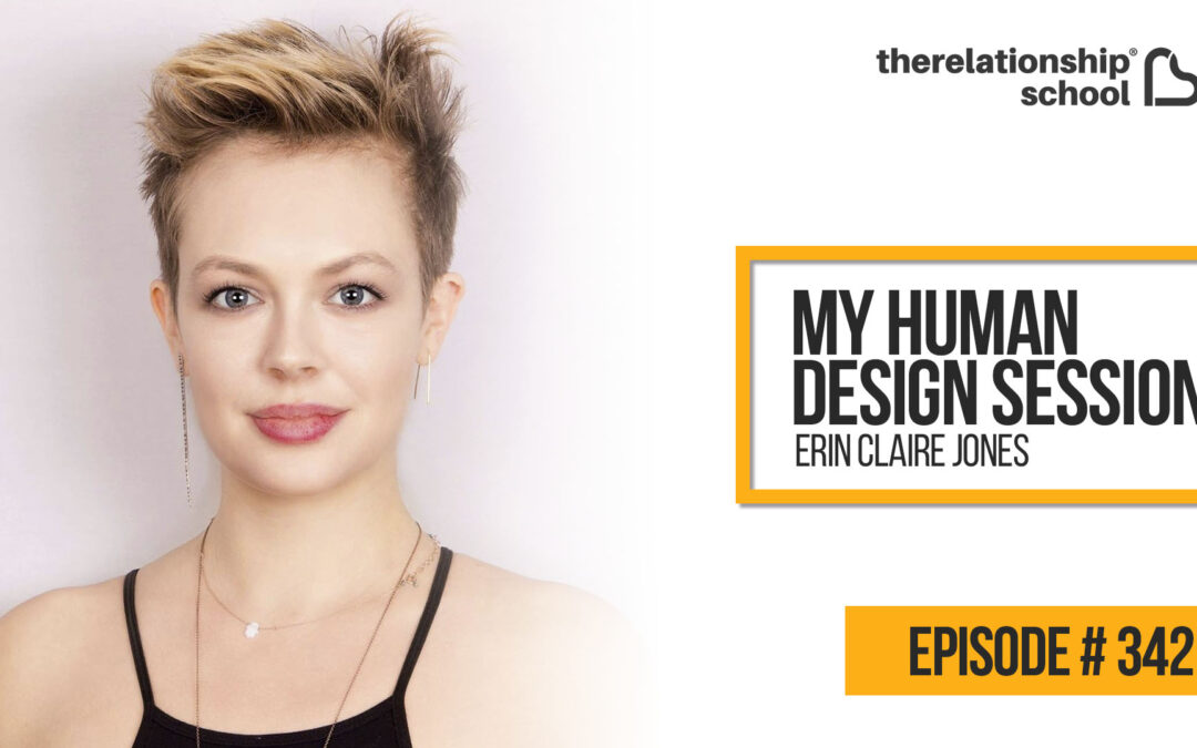 My Human Design Session – Erin Claire Jones – 342