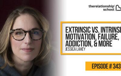 Extrinsic vs. Intrinsic Motivation, Failure, Addiction, & More – Jessica Lahey – 343