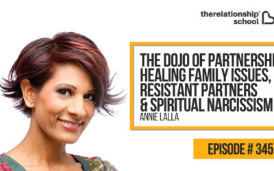 The Dojo of Partnership, Healing Family Issues, Resistant Partners & Spiritual Narcissism – Annie Lalla – 345