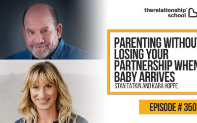 Parenting Without Losing Your Partnership When Baby Arrives – Stan Tatkin and Kara Hoppe – 350