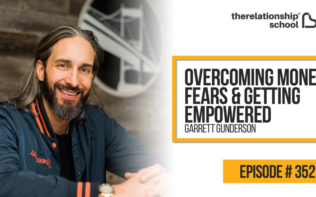 Overcoming Money Fears & Getting Empowered – Garrett Gunderson – 352
