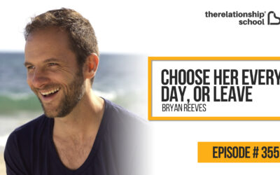 Choose Her Every day, Or Leave – Bryan Reeves – 355