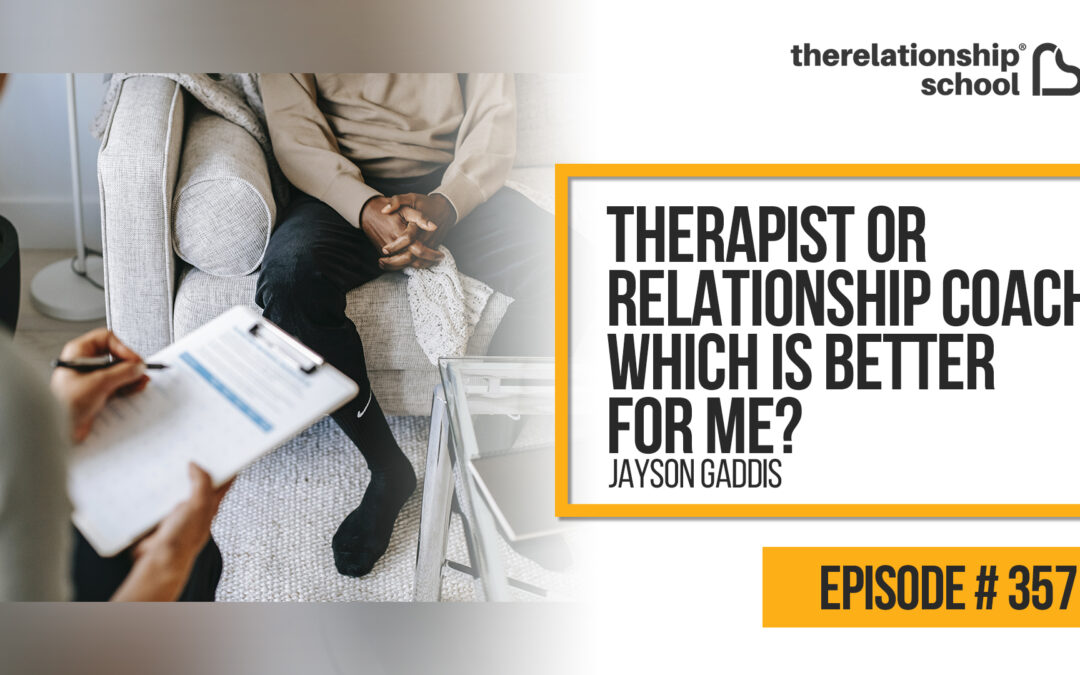 Therapist or Relationship Coach. Which is Better for Me? – Jayson Gaddis – 357