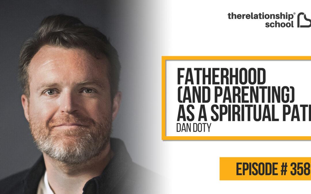 Fatherhood (and Parenting) as a Spiritual Path – Dan Doty – 358