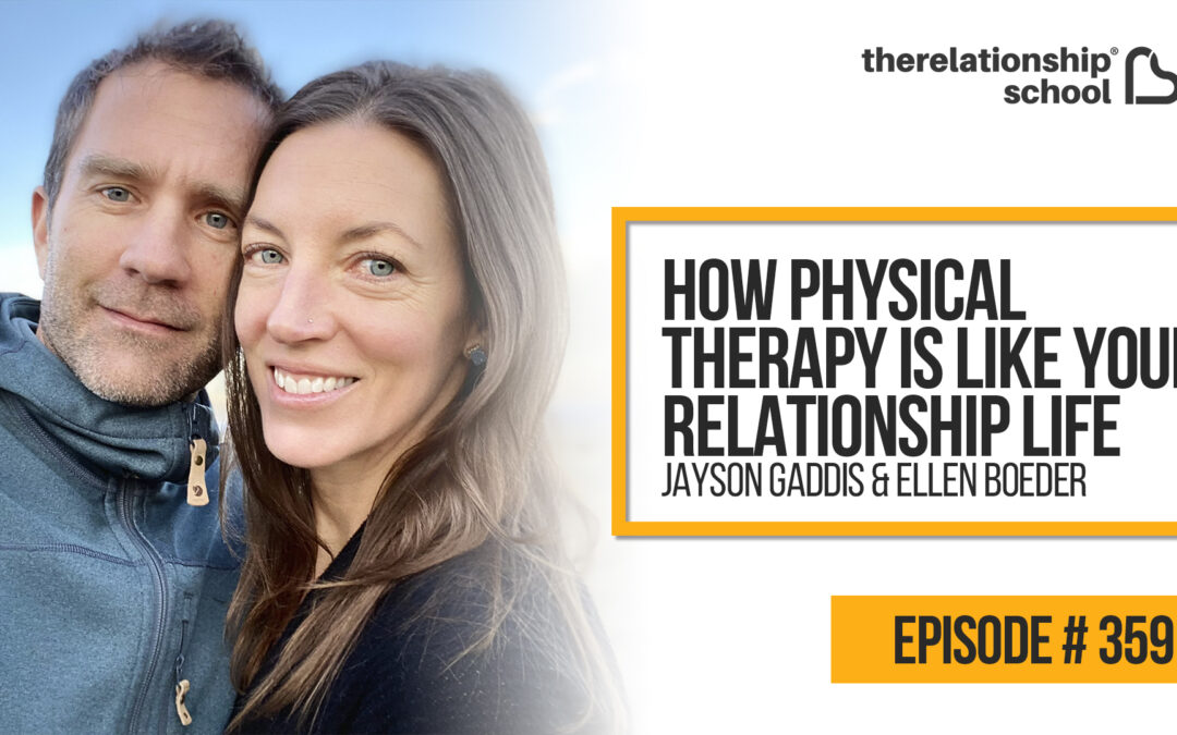 How Physical Therapy is Like Your Relationship Life – Jayson Gaddis & Ellen Boeder – 359