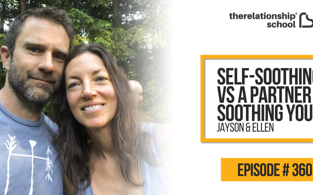 Self-Soothing Vs A Partner Soothing You – Jayson & Ellen – 360