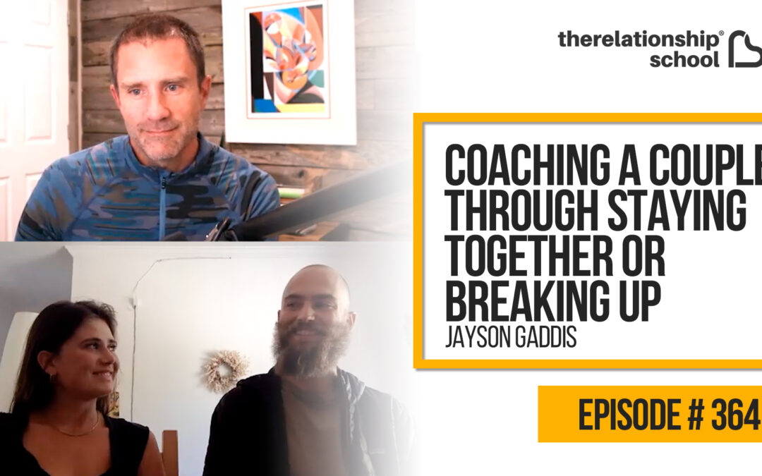 Coaching a Couple Through Staying Together or Breaking Up – Jayson Gaddis – 364